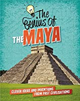 The The Maya: Clever Ideas and Inventions from Past Civilisations (The Genius of)