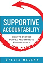 Supportive Accountability: How to Inspire People and Improve Performance