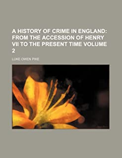 A History of Crime in England Volume 2; From the Accession of Henry VII to the Present Time