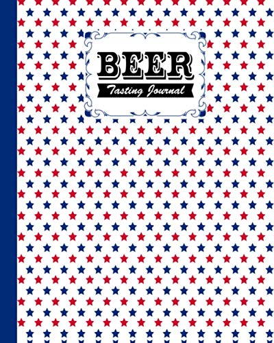Beer Tasting Journal: Premium Stars Cover Beer Tasting Journal, A Beer Lovers Journal For Beer, Logbook Of Reviews And Evaluations Of Beer Brews, Inspiration for a Gift, 120 Pages, Size 8
