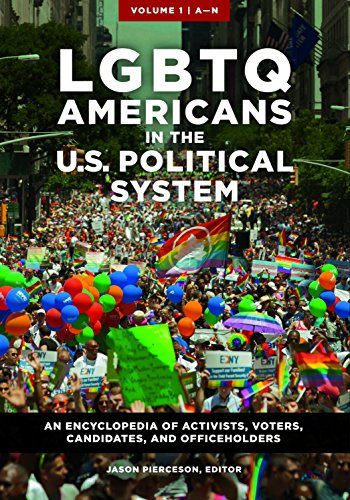 LGBTQ Americans in the U.S. Political System [2 volumes]: An Encyclopedia of Activists, Voters, Candidates, and Officeholders