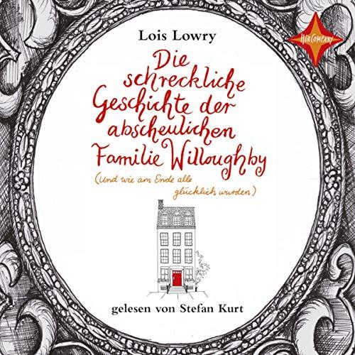 Die schreckliche Geschichte der abscheulichen Familie Willoughby: Und wie am Ende alle glücklich wurden