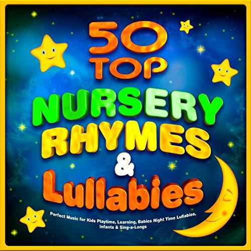 50 Top Nursery Rhymes & Lullabies - Perfect Music for Kids Playtime, Learning, Babies Night Time Lullabies, Infants & Sing-a-Longs
