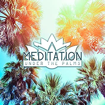 Meditation Under the Palms: Gentle Sounds for Mindfulness and Yoga, Ultimate Nature Sounds, Deep Meditation and Relaxation