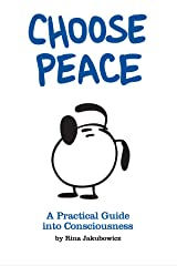Choose Peace: A Practical Guide into Consciousness: 1 Paperback