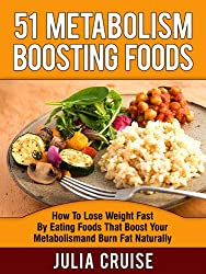 51 Metabolism Boosting Foods: How To Lose Weight Fast By Eating Foods That Boost Your Metabolism and Burn Fat Naturally (Fat Burning Foods Book 2) Kindle Edition