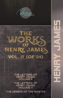 The Works of Henry James, Vol. 17 (of 24): The Letters of Henry James (volume I); The Letters of Henry James (volume II); ...