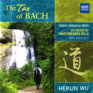 The Tao of Bach: Six Suites for Unaccompanied Cello, BWV 1007-1012