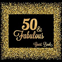 50 & Fabulous: Fiftieth Guest Book Message Log Keepsake Memory Book To For Family Friends To Write In For Comments  Advice And Wishes (Fabulous Collections)