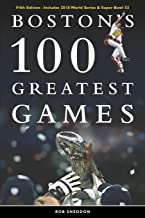Boston's 100 Greatest Games: FIFTH EDITION – Includes 2018 World Series & Super Bowl 53