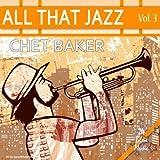 All That Jazz - Chet Baker: Vol. 3