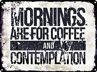 朝はコーヒーを熟考するためのものです 金属板ブリキ看板警告サイン注意サイン表示パネル情報サイン金属安全サイン