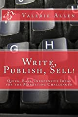 Write, Publish, Sell! Quick, Easy, Inexpensive Ideas for the Marketing Challenged 2nd Edition Kindle Edition