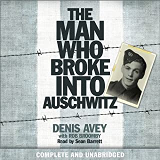 The Man Who Broke into Auschwitz     A True Story of World War II              By:                                                                                                                                 Denis Avey,                                                                                        Rob Broomby                               Narrated by:                                                                                                                                 Sean Barrett                      Length: 8 hrs and 29 mins     335 ratings     Overall 4.5
