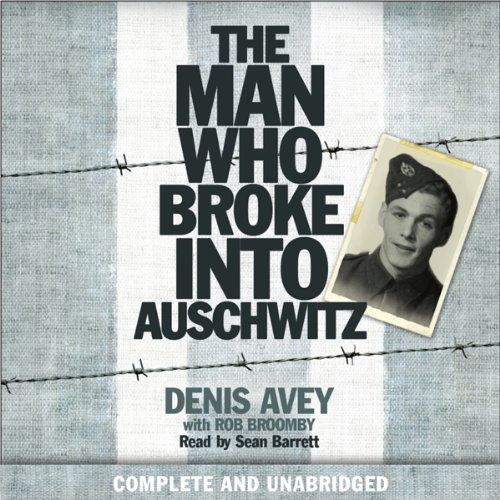 The Man Who Broke into Auschwitz     A True Story of World War II              By:                                                                                                                                 Denis Avey,                                                                                        Rob Broomby                               Narrated by:                                                                                                                                 Sean Barrett                      Length: 8 hrs and 29 mins     339 ratings     Overall 4.5