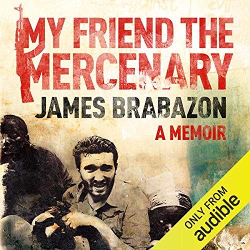 My Friend the Mercenary                   By:                                                                                                                                 James Brabazon                               Narrated by:                                                                                                                                 James Brabazon                      Length: 13 hrs and 48 mins     140 ratings     Overall 4.5
