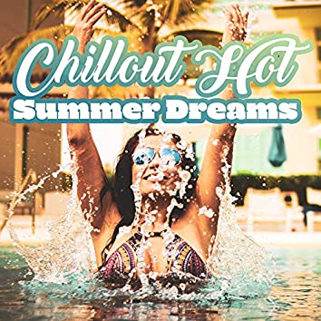 Chillout Hot Summer Dreams: Compilation of Best Holiday Relaxing Chill Out 2019 Music, Perfect Time Spending with Love, Palma de Lounge