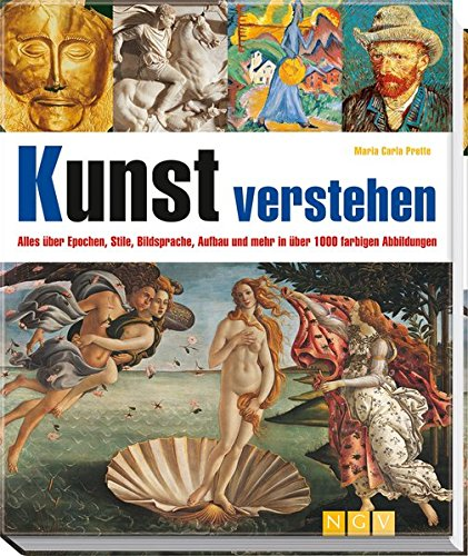 Kunst verstehen: Alles über Epochen, Stile, Bildsprache, Aufbau und mehr in über 1000 farbigen...