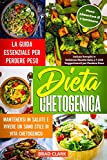 dieta chetogenica: la guida essenziale per perdere peso, mantenersi in salute e vivere un sano stile di vita chetogenico – incluse semplici e deliziose ricette keto e piano alimentare di 4 settimane