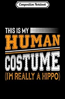 Composition Notebook: This Is My Human Costume I'm Really A Hippo Halloween Gift Journal/Notebook Blank Lined Ruled 6x9 10...