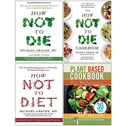 How Not To Die, The How Not To Die Cookbook, How Not To Diet [Hardcover], Plant Based Cookbook For Beginners 4 Books Collection Set