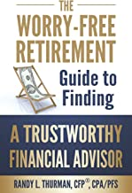 The Worry-Free Retirement Guide to Finding a Trustworthy Financial Advisor (The Worry-Free Retirement Series)
