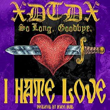 I Hate Love (feat. So Long & Goodbye.)