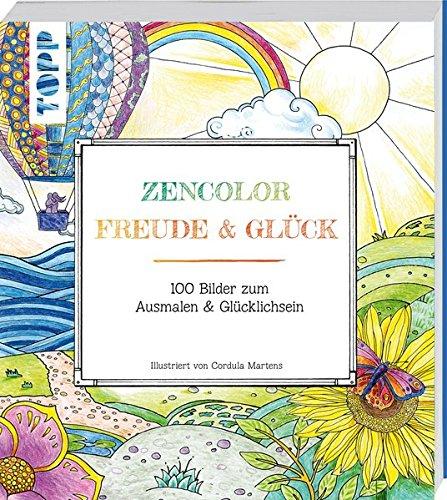 Zencolor: Freude & Glück: 100 Bilder zum Ausmalen & Glücklichsein