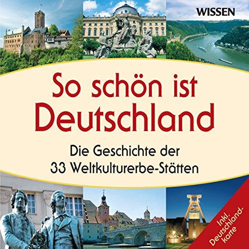 So schön ist Deutschland. Die Geschichte der 33 Weltkulturerbe-Stätten Titelbild