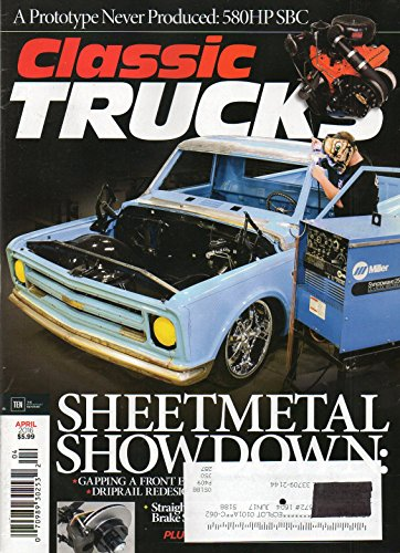 Classic Trucks April 2016 Magazine SHEETMETAL SHOWDOWN: GAPPING A FRONT END, FITTING A HAMMERED HOOD, DRIPRAIL REDESIGN, REPAIRING LOWER FENDERS