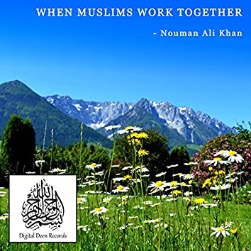 When Muslims Work Together
