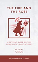 The Fire and the Rose: A Retreat Guide on the Immaculate Heart of Mary