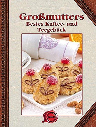 Großmutters bestes Kaffee- und Teegebäck: Kaffee- und Teegebäck