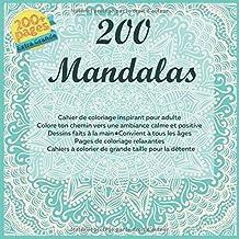 200 Mandalas Cahier de coloriage inspirant pour adulte - Colore ton chemin vers une ambiance calme et positive - Dessins faits à la main - Convient à ... taille pour la détente (French Edition)