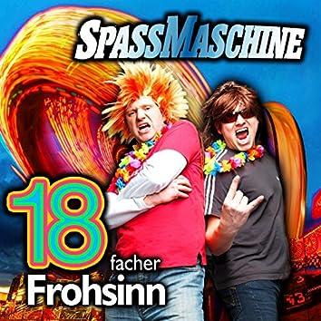 18 facher Frohsinn