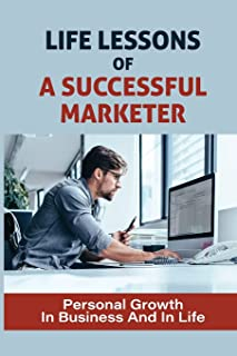 Life Lessons Of A Successful Marketer: Personal Growth In Business And In Life: From An African Perspective