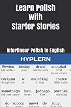 Learn Polish with Starter Stories: Interlinear Polish to English (Learn Polish with Interlinear Stories for Beginners and Advanced Readers)