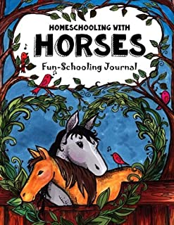 Homeschooling With Horses - Fun-Schooling Journal: 365 Learning Activities & Lessons - Library & Internet-Based Homeschooling Curriculum (Fun-Schooling With Thinking Tree Books) (Volume 12)
