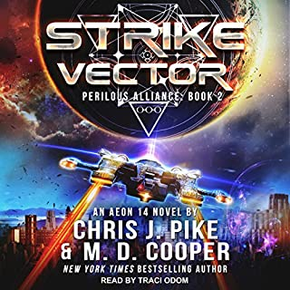Strike Vector     Perilous Alliance, Book 2              Written by:                                                                                                                                 M. D. Cooper,                                                                                        Chris J. Pike                               Narrated by:                                                                                                                                 Traci Odom                      Length: 10 hrs and 55 mins     Not rated yet     Overall 0.0