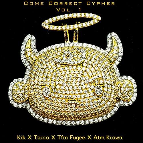 Come Correct Cypher, Vol. 1 (feat. Kik, Tfm Fugee & Atm Krown) [Explicit]