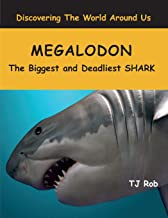 Megalodon: The Biggest and Deadliest SHARK (Age 6 - 8) (Discovering The World Around Us)