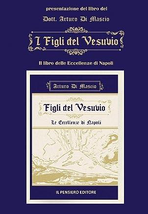 Figli del Vesuvio: Le Eccellenze di Napoli (Le Eccellenze dItalia Vol. 1)