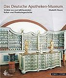 Das Deutsche Apotheken-Museum: Schatze Aus Zwei Jahrtausenden Kultur- Und Pharmaziegeschichte