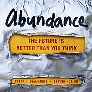 Abundance     The Future Is Better Than You Think              Written by:                                                                                                                                 Steven Kotler,                                                                                        Peter H. Diamandis                               Narrated by:                                                                                                                                 Arthur Morey                      Length: 10 hrs and 22 mins     38 ratings     Overall 4.7