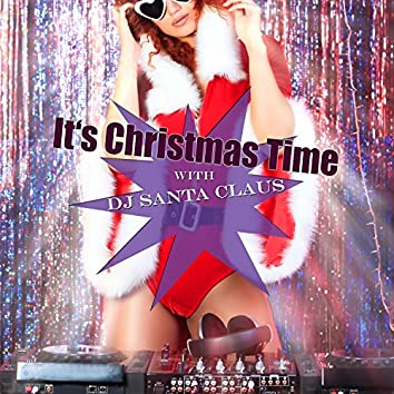 It's Christmas Time with DJ Santa Claus