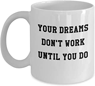 Inspirational Coffee Mug Your Dreams Don't Work Until You Do Ceramic Tea Cup Graduation Student Gift