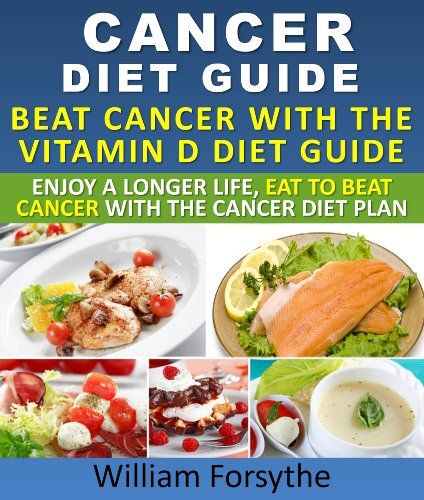 Cancer Diet Guide : Beat Cancer With The Vitamin D Diet Guide Enjoy A Longer Life Eat To Beat Cancer With The Cancer Diet Plan (English Edition)