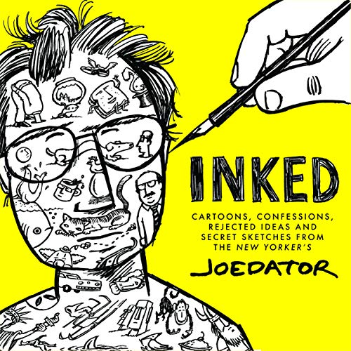 Inked: Cartoons, Confessions, Rejected Ideas and Secret Sketches from the New Yorker's Joe Dator