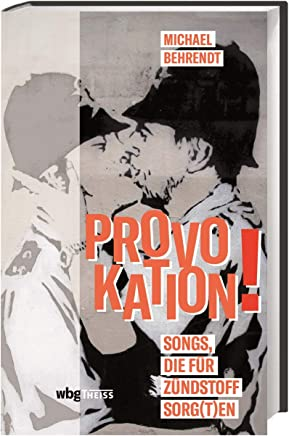 Provokation!: Songs, die für Zündstoff sorgten