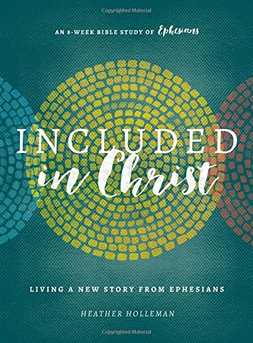 Included in Christ: Living A New Story from Ephesians (A Bible Study)